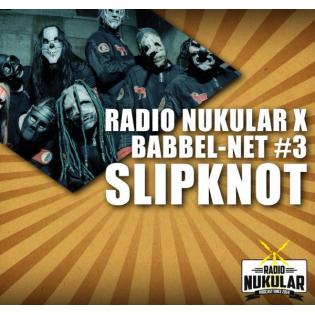 Radio Nukular X Babbel-Net #3: Slipknot