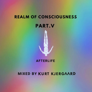 Afterlife Realm Of Consciousness Pt.V Mixed by Kurt Kjergaard