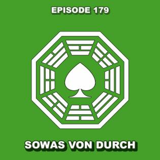 Episode 179 - Sowas von durch