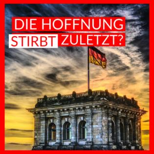 Die Hoffnung stirbt zuletzt? Die Programmaufschläge zur Bundestagswahl #97