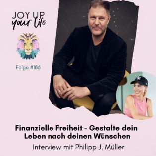 Finanzielle Freiheit | Gestalte dein Leben nach deinen Wünschen - Interview mit Philipp J. Müller (#186) (Teil 1)