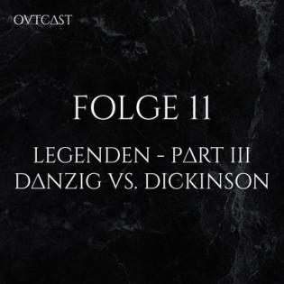 Folge 11 | Legenden Part III | Danzig vs. Dickinson