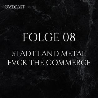 Folge 08 | Stadt Land Metal – Fvck the Commerce