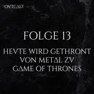 Folge 13   Heute wird gethront – Von Metal zu Game of Thrones
