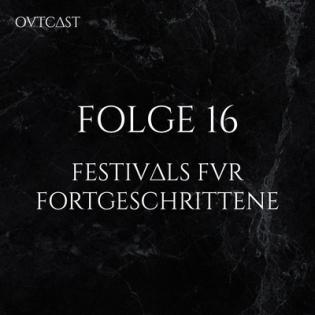 Folge 16 | Festivals für Fortgeschrittene