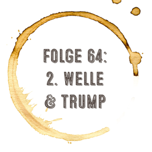 Kaffee, Stulle, Gin - Folge 64 - Die zweite Welle und Trump