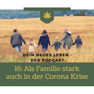 16: Als Familie stark auch in der Corona Krise