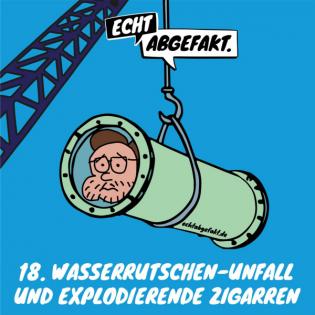 18. WASSERRUTSCHEN-UNFALL und EXPLODIERENDE Zigarren