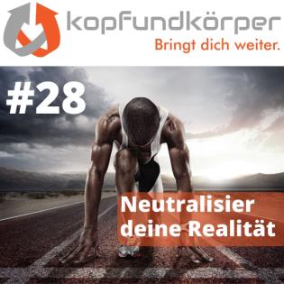 28 - Neutralisier deine Realität