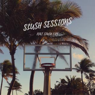 SLUSH SESSIONS EPISODE 01 - SUMMER VIBES