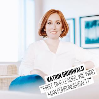 First time Leader: Wie wird man eine gute Führungskraft? - Katrin Grunwald