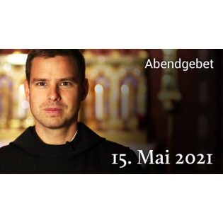 Abendgebet - 15. Mai 2021