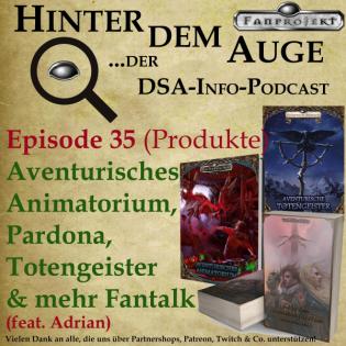 Episode 35 (Produkte) Aventurisches Animatorium, Pardona, Totengeister & mehr Fantalk (feat. Adrian)