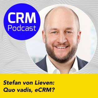 (#13) Stefan von Lieven: Quo vadis, eCRM?