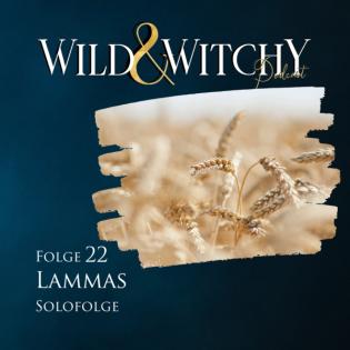 Wild & Witchy Folge 22 - Lammas