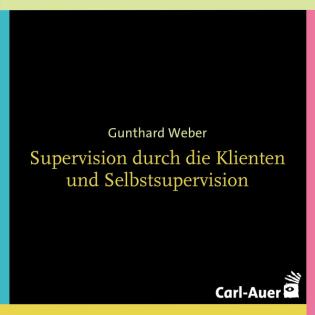 Gunthard Weber - Supervision durch die Klienten und Selbstsupervision