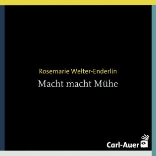 Rosemarie Welter-Enderlin - Macht macht Mühe