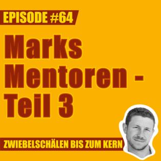 #64 – Marks Mentoren - Teil 3