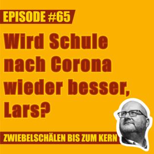 65 – Wird Schule nach Corona wieder besser, Lars?