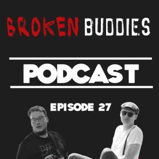 Broken Buddies Podcast #27 - Über dies und das und jenes