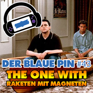 #43: The One with Raketen mit Magneten