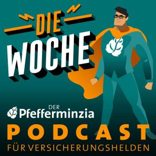 Die Woche #41 – Der Pfefferminzia Podcast für Versicherungshelden