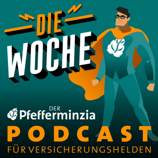 Die Woche #42 – Der Pfefferminzia Podcast für Versicherungshelden