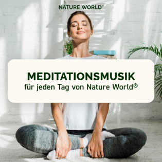 Meditation -- Meditationsmusik für jeden Tag von NATURE WORLD -- Musik für pure Entspannung -- (EP. 28)