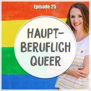 #25 Hauptberuflich queer