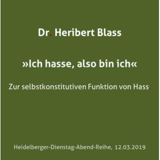 Dr. Heribert Blass: »Ich hasse, also bin ich«. Zur selbstkonstitutiven Funktion des Hasses.