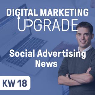Social Advertising News - KW 18