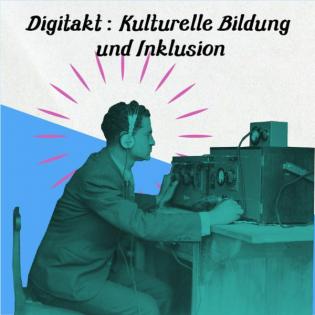 Digitakt: Kulturelle Bildung und Inklusion
