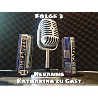 Folge 3: Hebamme - Katharina zu Gast