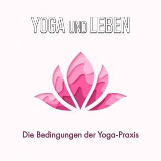 Die Bedingungen der Yoga-Praxis