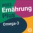 ErnährungPlus – Der Nährstoff-Check mit Alica Schmidt: #03 Omega-3-Fettsäuren