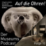 """""""Auf die Ohren - Der MuseumsPodcast"""" - Folge 10: Das Ende"""