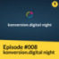 #008 - konversion.digital night mit Jens Esch