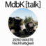 MdbK [talk] #22: ZERO WASTE - Herausforderung Nachhaltigkeit. Konsumverhalten, Recycling, Kreislaufwirtschaft