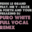 Fedde le Grand Feat. Mr V -Back & Forth fand Your Freaking DJ (Puro White Full Vocal Remix)