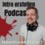 #015 - Wie erstellt man ein Intro für seinen Podcast und auf was sollte man dabei achten?
