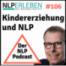 Folge 106 - Kindererziehung und NLP