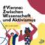 #Vienna: Zwischen Wissenschaft und Aktivismus