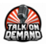 Episode 134 - Talk On Demand LIVE