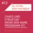 Folge 13 - Teil 1 || Chaos und Struktur - Wenn der Name Programm ist.