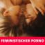 Feministischer Porno – Porno mit Bio-Siegel?