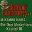 """Die drei Musketiere """"16 Wo der Herr Siegelbewahrer Séguier..."""" (von Alexandre Dumas)"""