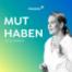 #787 Mut haben: Du hast alles, was du brauchst bereits in dir // Katja Porsch