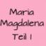 Maria Magdalena Teil 1