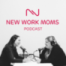 New Work Moms Podcast – Folge 34: Realtalk – Wie es uns Müttern gerade wirklich geht