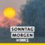 SWR1 Sonntagmorgen am 30.05.2021